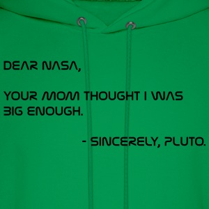 Dear NASA - Your Mom - Pluto T-Shirts - Men's Hoodie