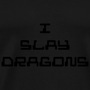 I Slay Dragons - Men's Premium T-Shirt