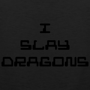 I Slay Dragons - Men's Premium Tank