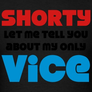 Shorty Let Me Tell You About My Only Vice Hoodies - Men's T-Shirt