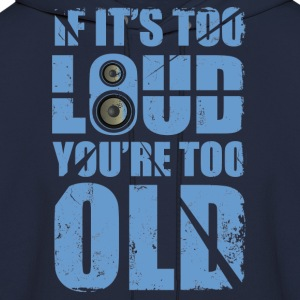 its too loud you are too old - Men's Hoodie