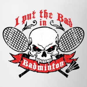 I put the bad in Badminton T-Shirts - Coffee/Tea Mug