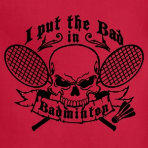 I put the bad in Badminton T-Shirts - Adjustable Apron