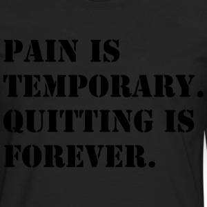 Pain is Temporary Quitting is Forever Shirt - Men's Premium Long Sleeve T-Shirt