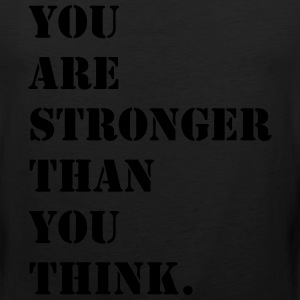 You Are Stronger Than You Think Shirt - Men's Premium Tank