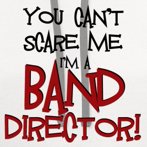 You Can't Scare Me - Band Director - Contrast Hoodie