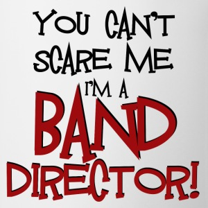 You Can't Scare Me - Band Director - Coffee/Tea Mug