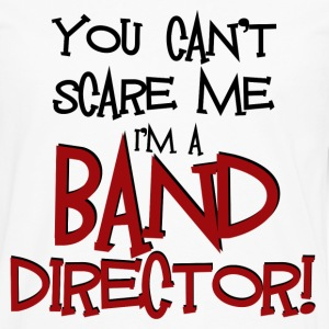 You Can't Scare Me - Band Director - Men's Premium Long Sleeve T-Shirt