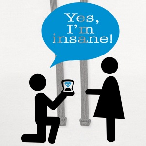 Yes, I'm insane - Engagement T-Shirts - Contrast Hoodie