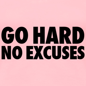 Go Hard No Excuses Tanks - Women's Premium T-Shirt