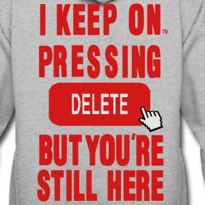 I KEEP ON PRESSING DELETE BUT YOU'RE STILL HERE T-Shirts - Contrast Hoodie