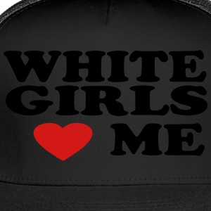 WHITE GIRLS LOVE ME T-Shirts - Trucker Cap