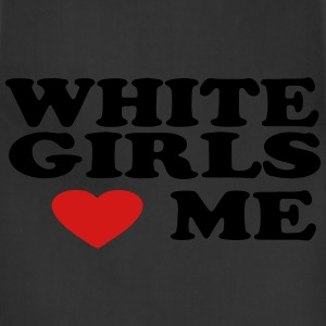 WHITE GIRLS LOVE ME T-Shirts - Adjustable Apron