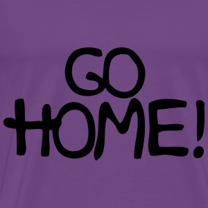 Go Home! Hoodies - Men's Premium T-Shirt