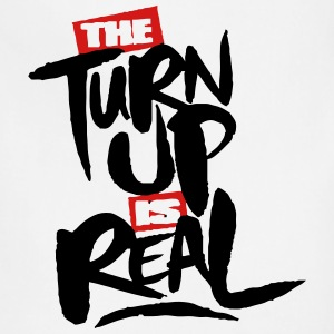 the turn up is real T-Shirts - Adjustable Apron