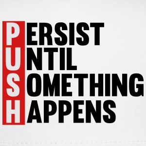 Push Persist until something happens T-Shirts - Trucker Cap