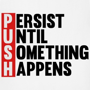 Push Persist until something happens T-Shirts - Adjustable Apron