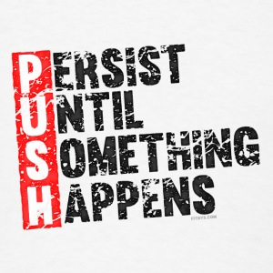 Push Retro = Persist Until Something Happens Tanks - Men's T-Shirt