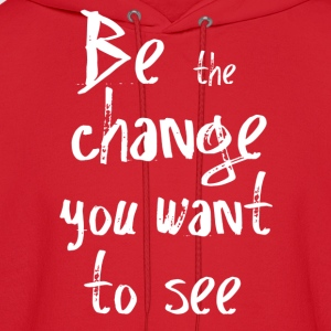 Be the change you want to see T-Shirts - Men's Hoodie