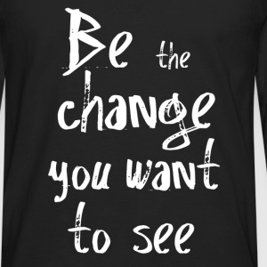 Be the change you want to see T-Shirts - Men's Premium Long Sleeve T-Shirt