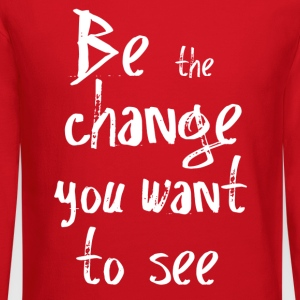 Be the change you want to see Women's T-Shirts - Crewneck Sweatshirt