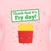 Thank God It's Fry Day! with Cute French Fries Women's T-Shirts - Women's T-Shirt