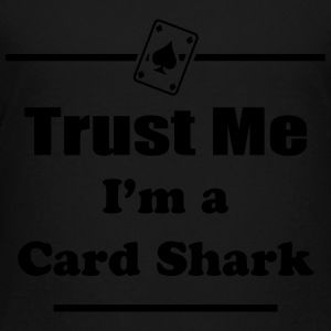 Trust Me I'm a Card Shark - Poker - Cards - Player Kids' Shirts - Toddler Premium T-Shirt