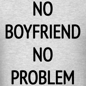 No Boyfriend No Problem Hoodies - Men's T-Shirt