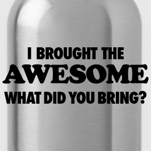 I Brought The Awesome What Did You Bring T-Shirts - Water Bottle