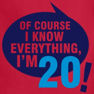 Of course I know everything, I'm 20 T-Shirts - Adjustable Apron