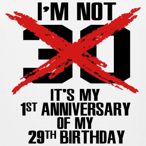 I'm not 30. It's my 1st anniversary of my 29th T-Shirts - Men's Premium Tank