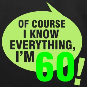 Of course I know everything, I'm 60 T-Shirts - Eco-Friendly Cotton Tote