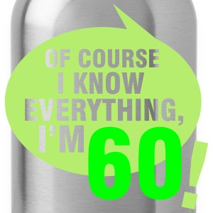 Of course I know everything, I'm 60 T-Shirts - Water Bottle