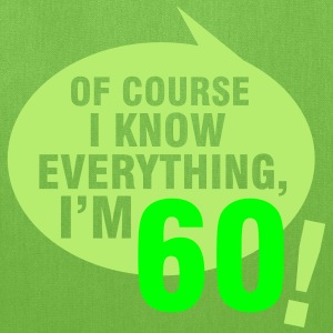 Of course I know everything, I'm 60 T-Shirts - Tote Bag