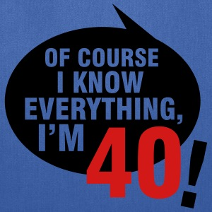 Of course I know everything, I'm 40 T-Shirts - Tote Bag