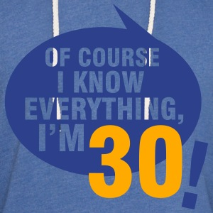 Of course I know everything, I'm 30 T-Shirts - Unisex Lightweight Terry Hoodie