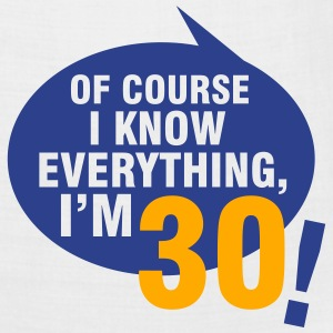 Of course I know everything, I'm 30 T-Shirts - Bandana