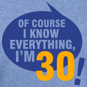 Of course I know everything, I'm 30 T-Shirts - Women's Wideneck Sweatshirt