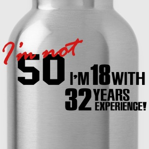 I'm not 50 - I'm 18 with 32 years experience T-Shirts - Water Bottle