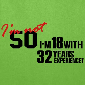 I'm not 50 - I'm 18 with 32 years experience T-Shirts - Tote Bag