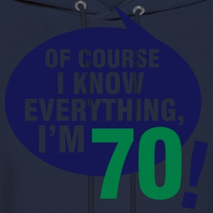 Of course I know everything, I'm 70 T-Shirts - Men's Hoodie