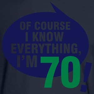 Of course I know everything, I'm 70 T-Shirts - Men's Long Sleeve T-Shirt