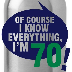 Of course I know everything, I'm 70 T-Shirts - Water Bottle