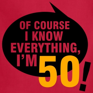 Of course I know everything, I'm 50 T-Shirts - Adjustable Apron