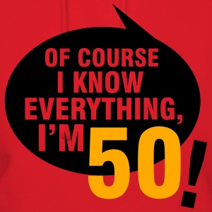 Of course I know everything, I'm 50 T-Shirts - Women's Hoodie