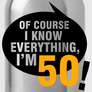 Of course I know everything, I'm 50 T-Shirts - Water Bottle