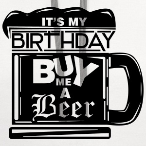 It's my birthday, buy me a beer! T-Shirts - Contrast Hoodie