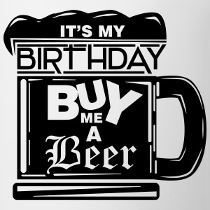 It's my birthday, buy me a beer! T-Shirts - Coffee/Tea Mug