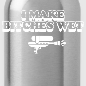 i make bitches wet - Water Bottle