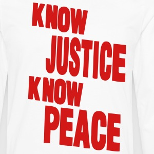 KNOW JUSTICE KNOW PEACE T-Shirts - Men's Premium Long Sleeve T-Shirt